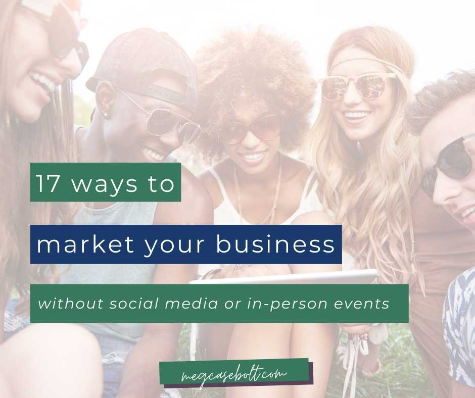 18 ways to market your business without social media or in-person events
